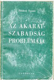 Az akaratszabadság problémája - Földesi Tamás - Régikönyvek