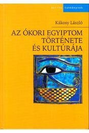 Az ókori Egyiptom története és kultúrája - Kákosy László - Régikönyvek