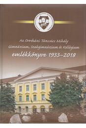 Az Orosházi Táncsics Mihály Gimnázium, Szakgimnázium és Kollégium emlékkönyve 1933-2018 - Régikönyvek