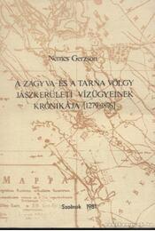 A Zagyva- és Tarna völgy jászkerületi vízügyeinek krónikája (1279-1876) - Nemes Gerzson - Régikönyvek