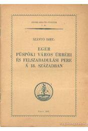 Eger püspöki város úrbéri és felszabadulási pere a 18. században - Szántó Imre - Régikönyvek
