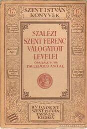 Szalézi Szent Ferenc válogatott levelei - Dr. Leopold Antal (szerk.) - Régikönyvek