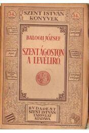 Szent Ágoston a levélíró - Balogh József - Régikönyvek
