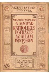 A magyar katolikus egyház és az állam 1848/49-ben - Meszlényi Antal - Régikönyvek
