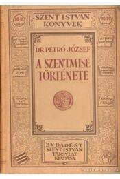 A szentmise története - Petró József dr. - Régikönyvek