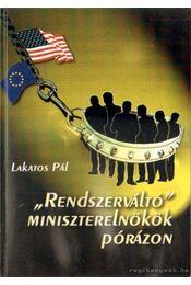 Rendszerváltó miniszterelnökök pórázon (dedikált) - Lakatos Pál - Régikönyvek