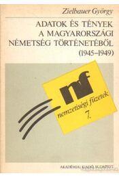Adatok és tények a magyarországi németség történetéből (1945-1949) - Zielbauer György - Régikönyvek