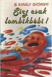 Sírj csak lombikbébi! - B.Király Györgyi - Régikönyvek