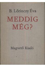 Meddig még? - B. Lőrinczy Éva - Régikönyvek