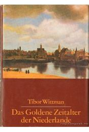 Das Goldene Zeitalter der Niederlande (Németalföld aranykora) - Wittman Tibor - Régikönyvek