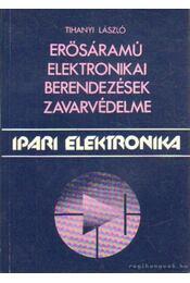 Erősáramú elektronikai berendezések zavarvédelme - Tihanyi László - Régikönyvek