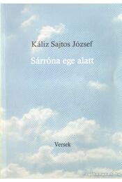 Sárróna ege alatt (dedikált) - Káliz Sajtos József - Régikönyvek