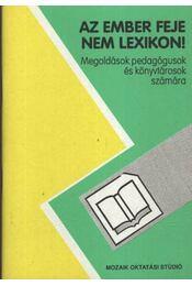 Az ember feje nem lexikon - Megoldások pedagógusok és könyvtárosok számára - Sáráné Lukátsy Sarolta - Régikönyvek