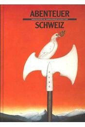 Abenteuer Schweiz - Treichler, Hans Peter - Régikönyvek