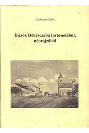 Írások Békéscsaba történetéből, néprajzából - Dedinszky Gyula - Régikönyvek