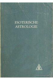 Esosteriche astrologie band III. - Bailey, Alice A. - Régikönyvek