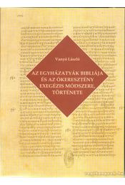 Az egyházatyák bibliája és az ókeresztény exegézis módszere, története - Vanyó László - Régikönyvek