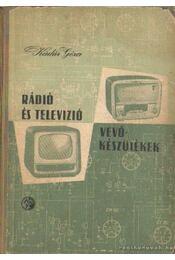 Rádió és televízió vevőkészülékek (1956-1957) - Kádár Géza - Régikönyvek