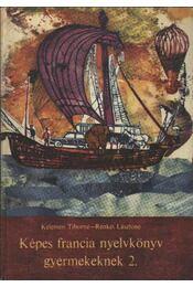 Képes francia nyelvkönyv gyermekeknek 2 - Kelemen Tiborné, Renkei Lászlóné - Régikönyvek