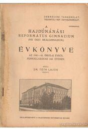 A Hajdúnánási Református Gimnázium (VIII oszt. reálgimnázium) évkönyve az 1941-42. iskolai évről - Dr. Tóth Lajos - Régikönyvek