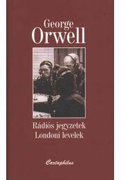 Rádiós jegyzetek - Londoni levelek - George Orwell - Régikönyvek