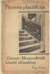 Pozsony plasztikája a Donner és Messerschmidt közötti időszakban (dedikált) - Nagy Barna - Régikönyvek