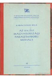 Az 1514. évi magyarországi parasztháború. Mohács - Karácsonyi Béla - Régikönyvek