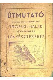 Útmutató a hazánkban előforduló trópusi halak - Veres Géza, Teszársz Kálmán - Régikönyvek