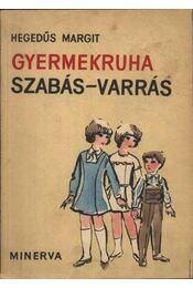 f05889c46b Gyermekruha szabás-varrás - Hegedűs Margit - Régikönyvek webáruház