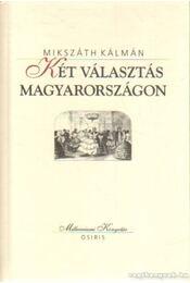 Két válsztás Magyarországon - Mikszáth Kálmán - Régikönyvek