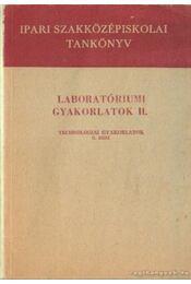 Laboratóriumi gyakorlatok II. - Technológiai gyakorlatok II. rész - Nagy Zoltán, Illés László - Régikönyvek
