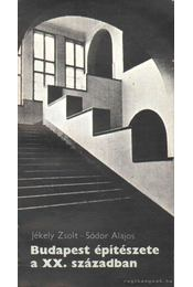 Budapest építészete a XX. században - Sódor Alajos, Jékely Zsolt - Régikönyvek
