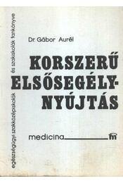 Korszerű elsősegélynyújtás - Gábor Aurél, dr. - Régikönyvek