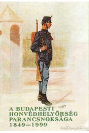A budapesti honvédhelyőrség parancsnoksága 1849-1999 - Helgert Imre - Régikönyvek