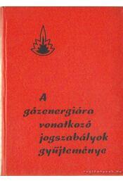 A gázenergiára vonatkozó jogszabályok gyűjteménye - Zavadzky Jenő (főszerk.), Dr. Korányi György - Régikönyvek