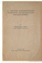 A tartósan háromszorosan terhelhető váltakozóáramú fogyasztásmérő - Wiesengrund Miksa - Régikönyvek