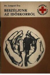 Beszéljünk az időskorról - Lengyel Éva dr. - Régikönyvek