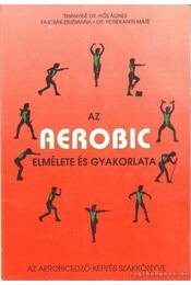 Az aerobic elmélete és gyakorlata - Fajcsák Zsuzsanna, Tihanyiné Dr. Hős Ágnes, Petrekanits Máté Dr. - Régikönyvek