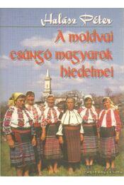 A moldovai csángó magyarok hiedelmei - Halász Péter - Régikönyvek