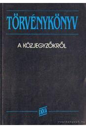 A közjegyzőkről szóló 1991. évi XLI. törvény - A törvényjavaslet országgyűlési vitája - Politzer Tamásné dr. (szerk.) - Régikönyvek