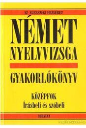 Német nyelvvizsga gyakorlókönyv - Sz. Egerszegi Erzsébet - Régikönyvek