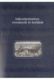Mikrotörténelem: vívmányok és korlátok - Dobrossy István - Régikönyvek