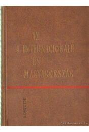 Az I. internacionálé és Magyarország - Erényi Tibor, Kovács Endre - Régikönyvek