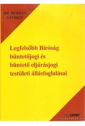 Legfelsőbb Bíróság büntetőjogi és büntető eljárásjogi testületi állásfoglalásai - Dr. Berkes György - Régikönyvek