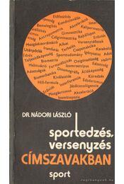 Sportedzés, versenyzés címszavakban (dedikált) - Nádori László dr. - Régikönyvek