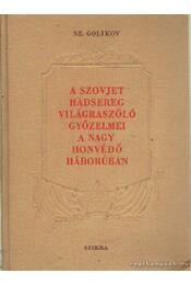 A szovjet hadsereg világraszóló győzelmei a nagy honvédő háborúban - Golikov, Sz. - Régikönyvek