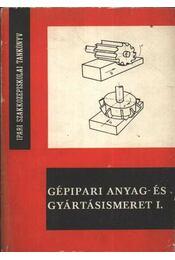Gépipari anyag- és gyártásismeret I. - Márton Tibor, Illés László - Régikönyvek