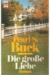 Die Grosse Liebe - Pearl S. Buck - Régikönyvek