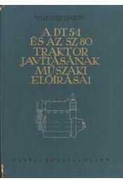 A DT 54 és az SZ 80 traktor javításának műszaki előirásai - Csisztjakov, V. D. - Régikönyvek
