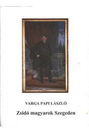 Zsidó magyarok Szegeden (dedikált) - Varga Papi László - Régikönyvek